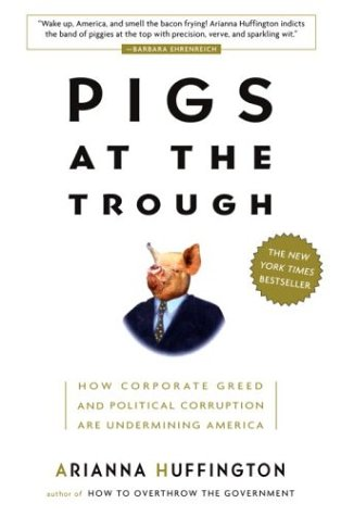 Pigs at the Trough: How Corporate Greed and Political Corruption Are Undermining America 9781400047710