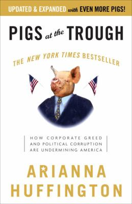Pigs at the Trough: How Corporate Greed and Political Corruption Are Undermining America 9781400051267