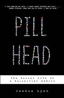 Pill Head: The Secret Life of a Painkiller Addict 9781401322984