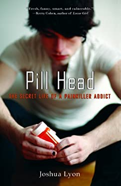 Pill Head: The Secret Life of a Painkiller Addict 9781401310226