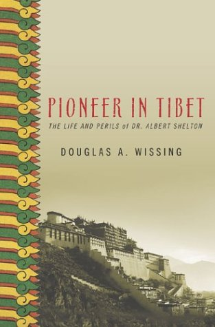 Pioneer in Tibet: The Life and Perils of Dr. Albert Shelton 9781403963284