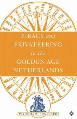 Piracy and Privateering in the Golden Age Netherlands 9781403966926