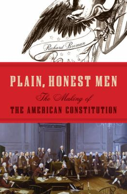 Plain, Honest Men: The Making of the American Constitution 9781400065707