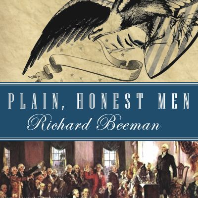 Plain, Honest Men: The Making of the American Constitution 9781400159857