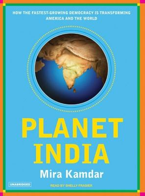 Planet India: How the World's Fastest Growing Democracy Is Transforming America and the World 9781400103775