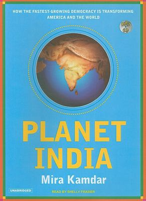 Planet India: How the Fastest Growing Democracy Is Transforming America and the World 9781400153770