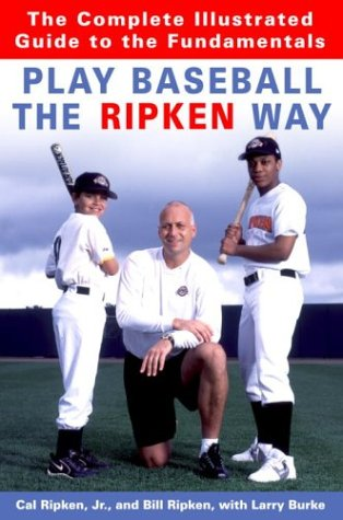 Play Baseball the Ripken Way: The Complete Illustrated Guide to the Fundamentals 9781400061228