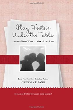 Play Footsie Under the Table: And 499 More Ways to Make Love Last 9781402237621