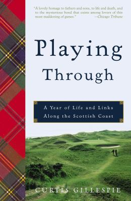Playing Through: A Year of Life and Links Along the Scottish Coast 9781400052240