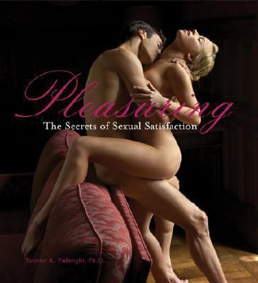 Pleasuring: The Secrets of Sexual Satisfaction 9781402749315