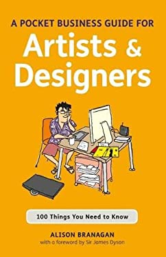 The Pocket Business Guide for Artists & Designers: 100 Things You Need to Know 9781408129920