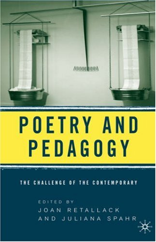 Poetry & Pedagogy: The Challenge of the Contemporary 9781403969125