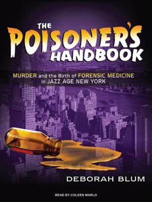 The Poisoner's Handbook: Murder and the Birth of Forensic Medicine in Jazz Age New York 9781400145508