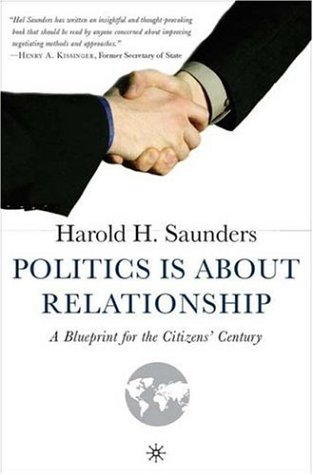 Politics Is about Relationship: A Blueprint for the Citizens' Century 9781403971456