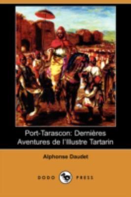 Port-Tarascon: Dernieres Aventures de Lillustre Tartarin (Dodo Press) 9781409944676