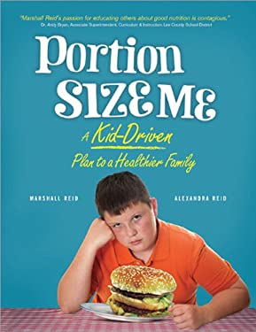 Portion Size Me: A Kid-Driven Plan to a Healthier Family 9781402265822