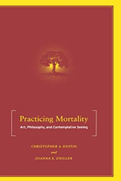 Practicing Mortality: Art, Philosophy, and Contemplative Seeing 9781403965912