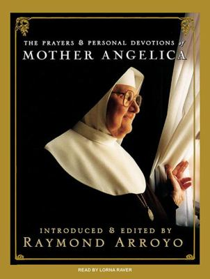 The Prayers & Personal Devotions of Mother Angelica 9781400165827