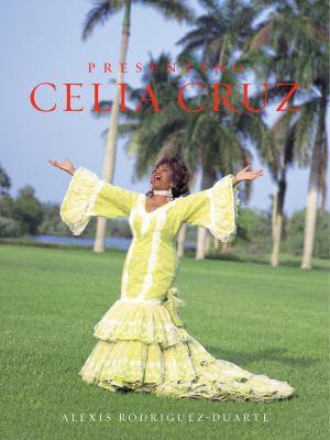 Presenting Celia Cruz 9781400082032