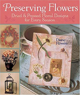 Preserving Flowers: Dried & Pressed Floral Designs for Every Season 9781402753886
