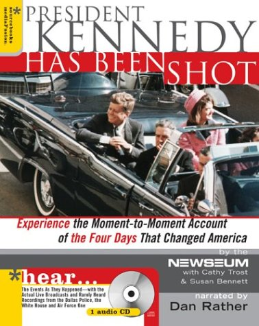 President Kennedy Has Been Shot: Experience the Moment-To-Moment Account of the Four Days That Changed America [With Audio CD] 9781402201585