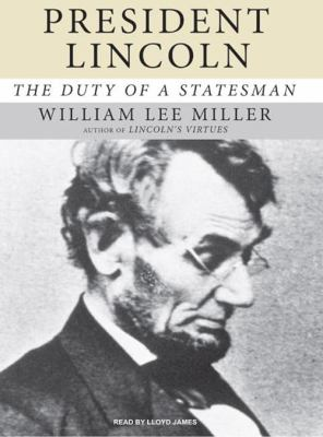 President Lincoln: The Duty of a Statesman 9781400156399