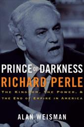 Prince of Darkness: Richard Perle: The Kingdom, the Power and the End of Empire in America 6060264
