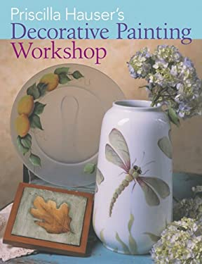 Priscilla Hauser's Decorative Painting Workshop 9781402714771