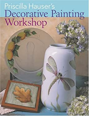 Priscilla Hauser's Decorative Painting Workshop 9781402753893