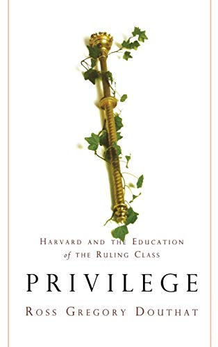 Privilege: Harvard and the Education of the Ruling Class 9781401301125