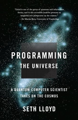 Programming the Universe: A Quantum Computer Scientist Takes on the Cosmos 9781400033867