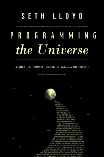 Programming the Universe: A Quantum Computer Scientist Takes on the Cosmos 9781400040926
