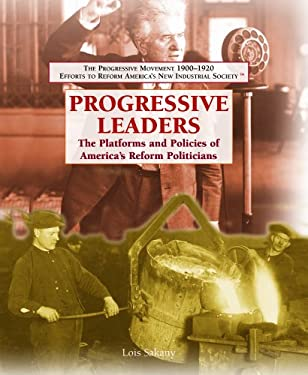 Progressive Leaders: The Platforms and Policies of America's Reform Politicians 9781404201934