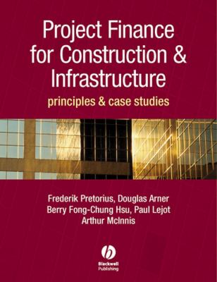 Project Finance for Constructions & Infrastructure: Principles & Case Studies