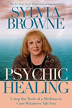 Psychic Healing: Using the Tools of a Medium to Cure Whatever Ails You 9781401910884