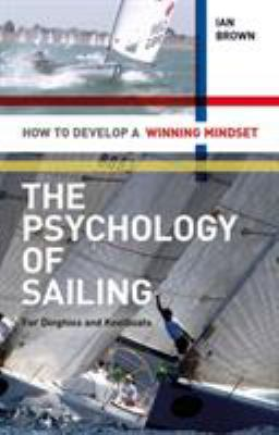 The Psychology of Sailing for Dinghies and Keelboats: How to Develop a Winning Mindset 9781408124475