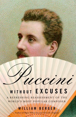 Puccini Without Excuses: A Refreshing Reassessment of the World's Most Popular Composer 9781400077786