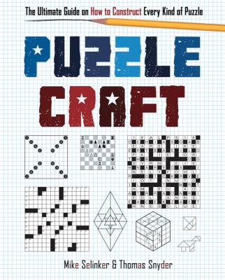 Puzzlecraft: The Ultimate Guide on How to Construct Every Kind of Puzzle 9781402779244
