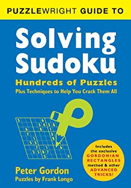 Puzzlewright Guide to Solving Sudoku: Hundreds of Puzzles Plus Techniques to Help You Crack Them All 9781402799457