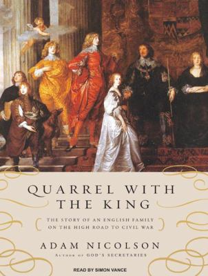 Quarrel with the King: The Story of an English Family on the High Road to Civil War 9781400158768