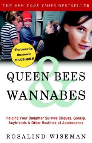 Queen Bees & Wannabes: Helping Your Daughter Survive Cliques, Gossip, Boyfriends & Other Realities of Adolescence 9781400047925