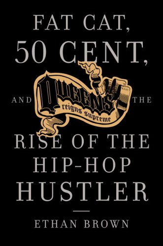 Queens Reigns Supreme: Fat Cat, 50 Cent, and the Rise of the Hip Hop Hustler 9781400095230