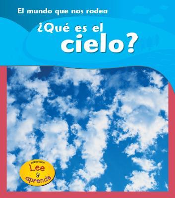 ?Que Es el Cielo? = What Is the Sky? 9781403465832