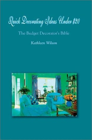 Quick Decorating Ideas Under $20: The Budget Decorator's Bible 9781403358349