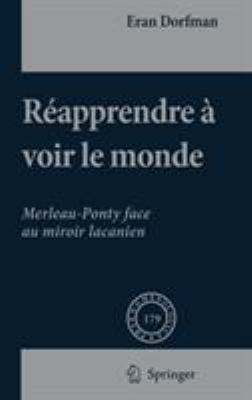 Ra(c)Apprendre a Voir Le Monde: Merleau-Ponty Face Au Miroir Lacanien 9781402054303