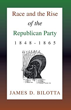 Race and the Rise of the Republican Party, 1848-1865 9781401059347