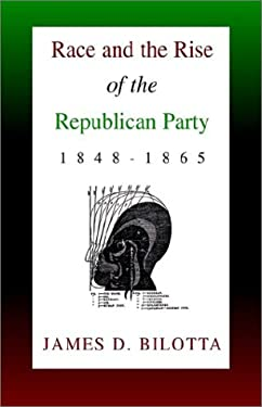 Race and the Rise of the Republican Party, 1848-1865 9781401059354