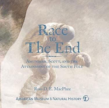 Race to the End: Amundsen, Scott, and the Attainment of the South Pole 9781402770296