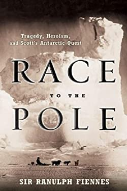 Race to the Pole: Tragedy, Heroism, and Scott's Antarctic Quest 9781401300470