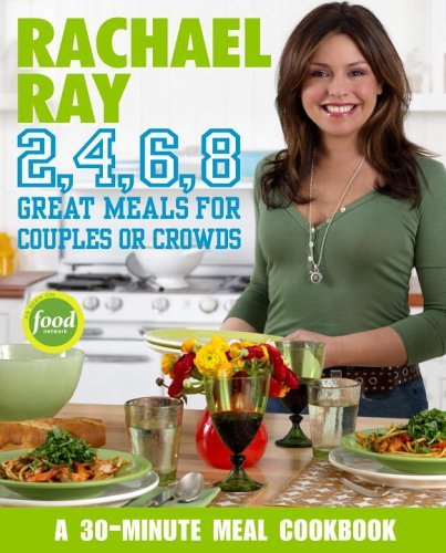 Rachael Ray 2, 4, 6, 8: Great Meals for Couples or Crowds 9781400082568